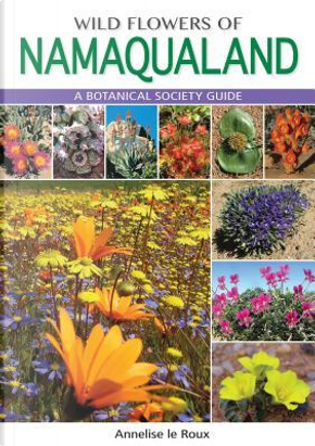 Wild Flowers Of Namaqualand by Annelize Le Roux