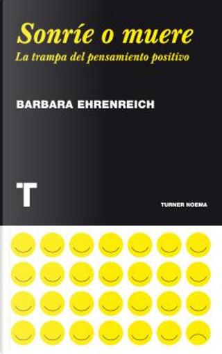 Sonríe o muere by Barbara Ehrenreich