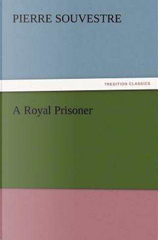 A Royal Prisoner by Pierre Souvestre