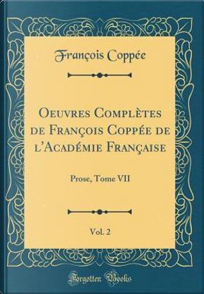 Oeuvres Complètes de François Coppée de l'Académie Française, Vol. 2 by François Coppée
