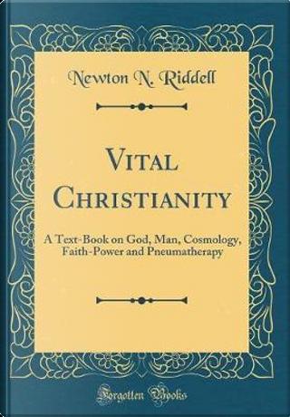 Vital Christianity by Newton N. Riddell
