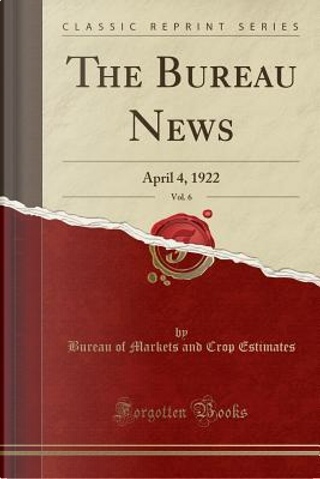 The Bureau News, Vol. 6 by Bureau of Markets and Crop Estimates