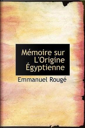 Memoire Sur L'Origine Egyptienne by Emmanuel Roug