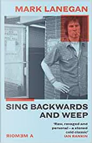 Sing Backwords and Weep by Mark Lanegan