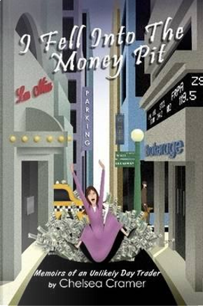 I Fell Into the Money Pit by Chelsea Cramer
