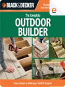 Black and Decker The Complete Outdoor Builder by Creative Publishing international