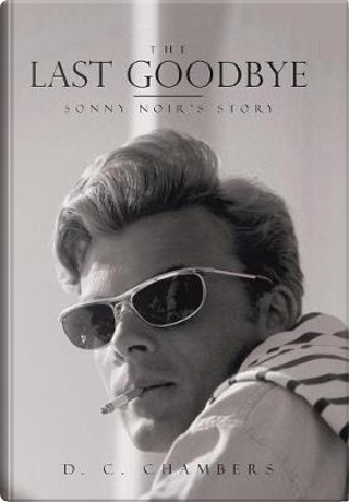 The Last Goodbye by D. Curt Chambers