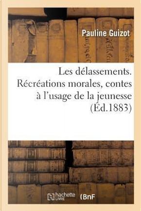 Les Delassements. Recreations Morales, Contes a l'Usage de la Jeunesse by Guizot-P