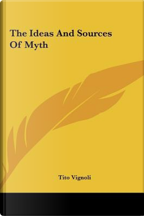 The Ideas and Sources of Myth by Tito Vignoli