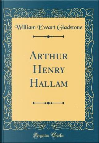 Arthur Henry Hallam (Classic Reprint) by William Ewart Gladstone