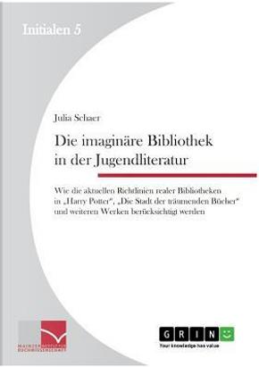 Die imaginäre Bibliothek in der Jugendliteratur by Julia Schaer