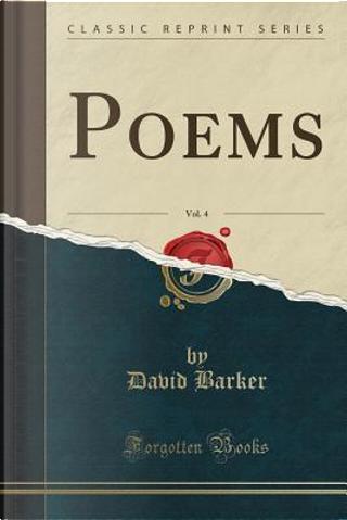 Poems, Vol. 4 (Classic Reprint) by David Barker