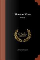 Phantom Wires by Arthur Stringer