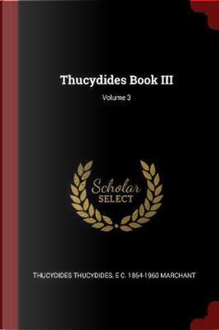Thucydides Book III; Volume 3 by Thucydides Thucydides