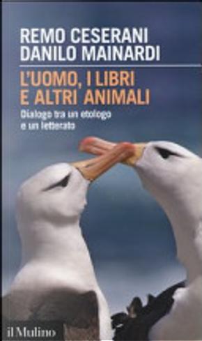 L'uomo, i libri e altri animali by Danilo Mainardi, Remo Ceserani