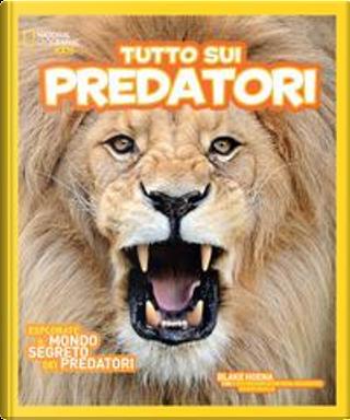 Tutto sui predatori. Ediz. illustrata by Blake Hoena