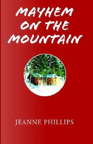 Mayhem on the Mountain by Jeanne Phillips