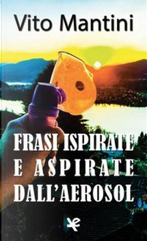 Frasi ispirate e aspirate dall'aerosol by Vito Mantini