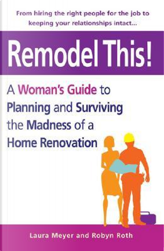 Remodel This! by Laura Meyer
