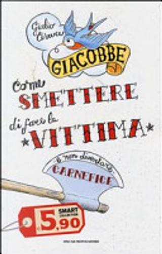 Come smettere di fare la vittima e non diventare carnefice by Giulio Cesare Giacobbe