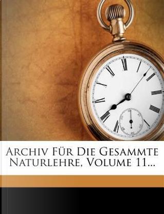 Archiv für die gesammte Naturlehre, XI. Band by Karl Wilhelm Gottlob Kastner