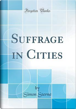 Suffrage in Cities (Classic Reprint) by Simon Sterne