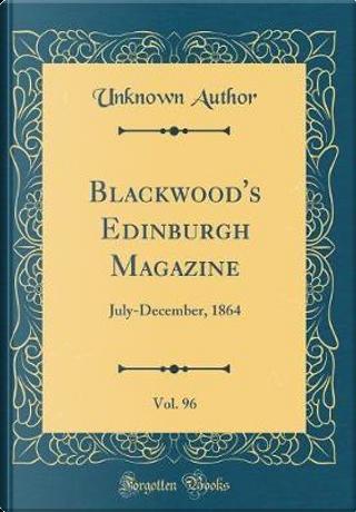 Blackwood's Edinburgh Magazine, Vol. 96 by Author Unknown
