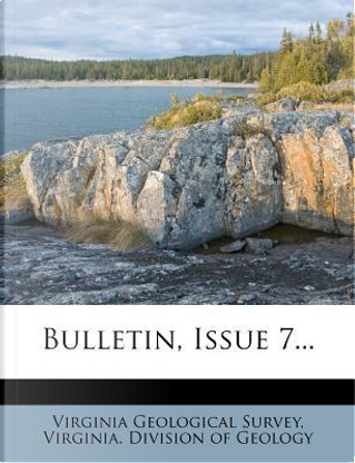 Bulletin, Issue 7... by Virginia Geological Survey