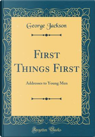 First Things First by George Jackson