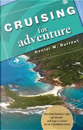 Cruising for Adventure by Daniel W. Durrant