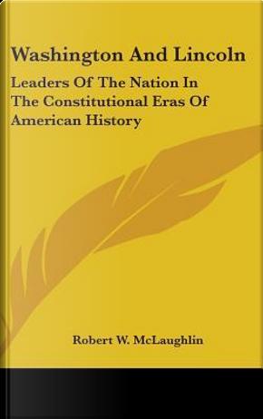 Washington And Lincoln by Robert W. McLaughlin