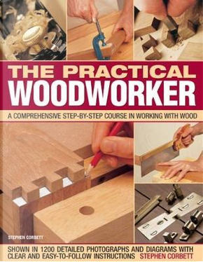 The Practical Woodworker by Stephen Corbett