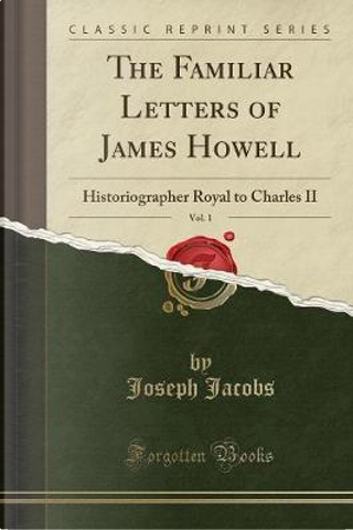 The Familiar Letters of James Howell, Vol. 1 by Joseph Jacobs