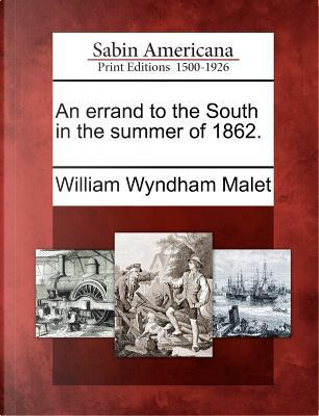 An Errand to the South in the Summer of 1862 by William Wyndham Malet
