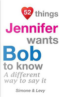 52 Things Jennifer Wants Bob To Know by J. L. Leyva