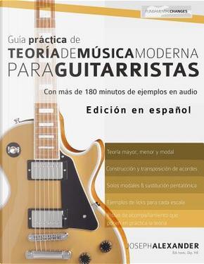 Guía Práctica De Teoría De Música Moderna Para Guitarristas by Mr Joseph Alexander
