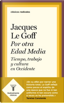 Por otra edad media by Jacques Le Goff