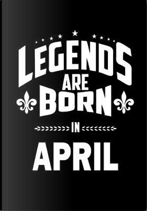 Legends Are Born in April Journal by Firefly Journals