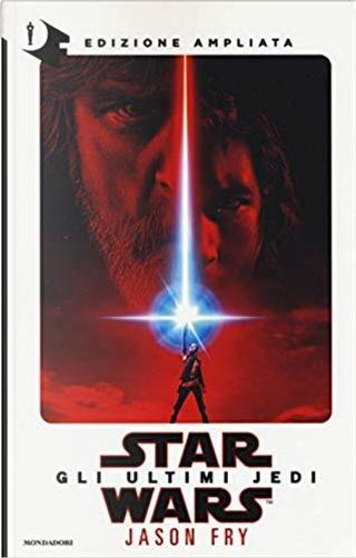 Gli ultimi Jedi - Edizione ampliata by Jason Fry