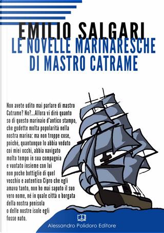 Le novelle marinaresche di mastro Catrame by Emilio Salgari