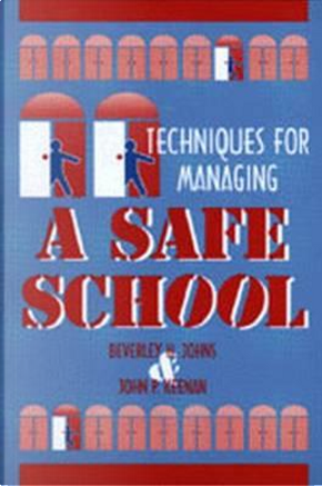 Techniques for Managing a Safe School by Beverley H. Johns