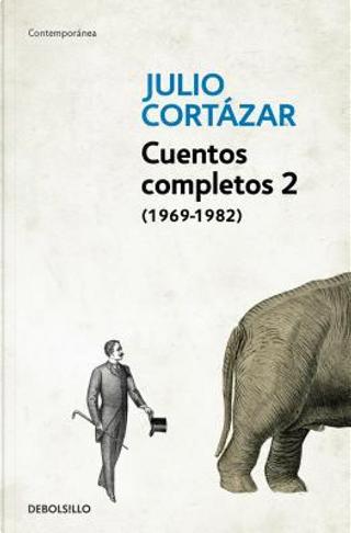 Cuentos Completos 2 (1969-1982) by Julio Cortazar