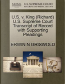 U.S. V. King (Richard) U.S. Supreme Court Transcript of Record with Supporting Pleadings by Erwin N. Griswold
