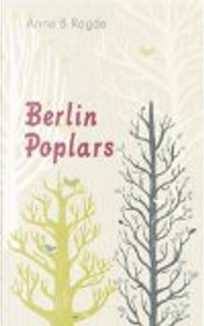 Berlin Poplars by Anne B Ragde