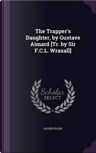 The Trapper's Daughter, by Gustave Aimard [Tr. by Sir F.C.L. Wraxall] by Olivier Gloux