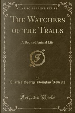 The Watchers of the Trails by Charles George Douglas Roberts