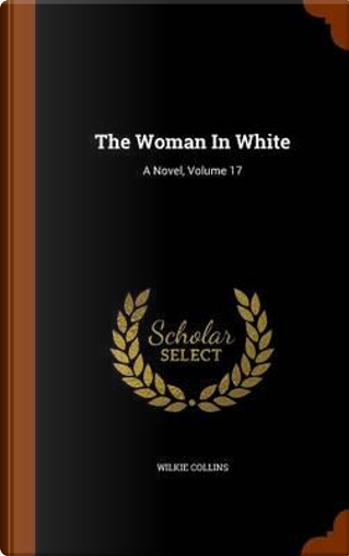 The Woman in White by Au Wilkie Collins