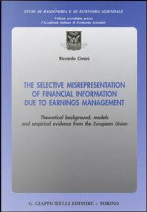 The selective misrepresentation of financial information due to earnings management. Theoretical background, models and empirical evidence from the European Union by Riccardo Cimini