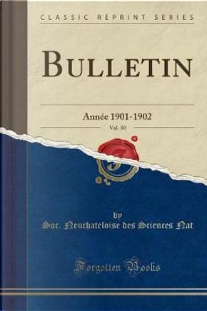 Bulletin, Vol. 30 by Soc. Neuchateloise des Sciences Nat
