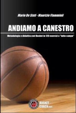 Andiamo a canestro. 120 esrcizi di pallacanestro a tutto campo by Mario De Sisti